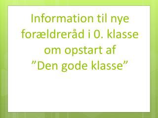 """Information til nye forældreråd i 0. klasse om opstart af  """"Den gode klasse"""""""