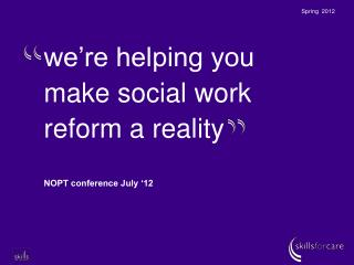 we're helping you make social work reform a reality