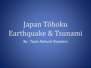 Japan Tōhoku Earthquake & Tsunami