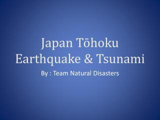 Japan T?hoku Earthquake & Tsunami