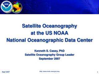 Satellite Oceanography  at the US NOAA National Oceanographic Data Center Kenneth S. Casey, PhD