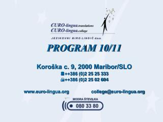 PROGRAM 10/11 Koroška c. 9, 2000 Maribor/SLO   ++386 (0)2 25 25 333   ++386 (0)2 25 02 604