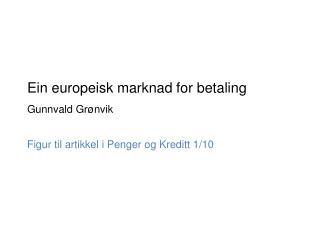 Ein  europeisk  marknad  for betaling  Gunnvald  Grønvik