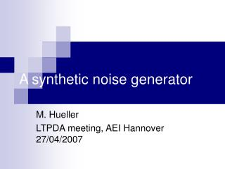 A synthetic noise generator