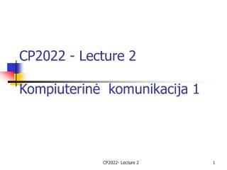 CP2022 - Lecture 2  K omp i uter in?  k omuni kacija  1
