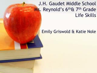 J.H. Gaudet Middle School Ms. Reynold's 6 th & 7 th  Grade  Life Skills