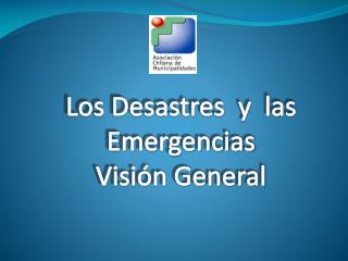 Los Desastres  y  las  Emergencias Visi�n  General
