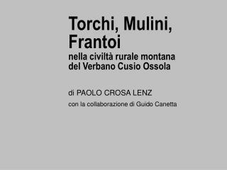 Torchi, Mulini, Frantoi nella civiltà rurale montana del Verbano Cusio Ossola