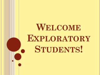Welcome  Exploratory Students!