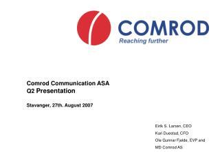 Comrod Communication ASA Q2  Presentation  Stavanger, 27th. August 2007