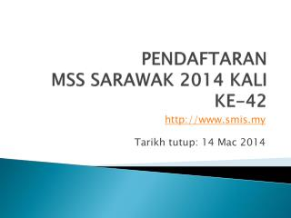 PENDAFTARAN  MSS SARAWAK 2014 KALI KE-42