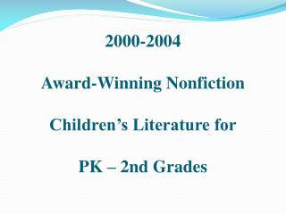 2000-2004 Award-Winning Nonfiction Children's Literature for PK – 2nd Grades