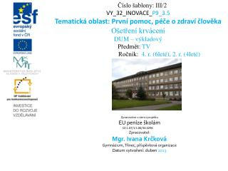 Číslo šablony: III/2 VY_32_INOVACE_ P9_3.5 Tematická oblast:  První pomoc, péče o zdraví člověka