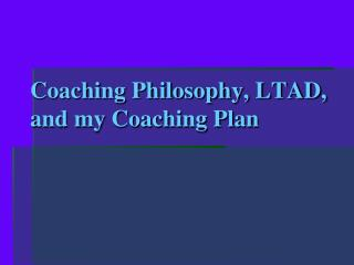 Coaching Philosophy, LTAD, and my Coaching Plan