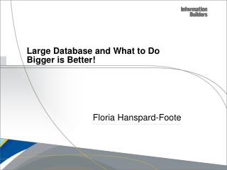 Large Database and What to Do Bigger is Better!