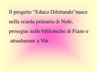 """Il progetto """"Educo Dilettando""""nasce  nella scuola primaria di Nole,"""