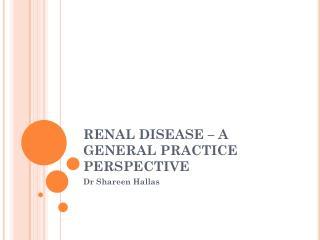 RENAL DISEASE – A GENERAL PRACTICE PERSPECTIVE