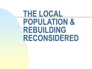 THE LOCAL POPULATION & REBUILDING RECONSIDERED