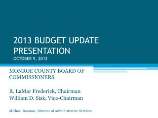 2013 BUDGET UPDATE PRESENTATION  OCTOBER 9, 2012
