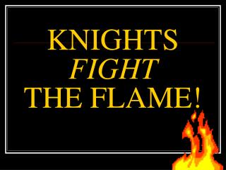 KNIGHTS FIGHT THE FLAME!