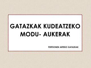 GATAZKAK KUDEATZEKO  MODU- AUKERAK PERTSONEN ARTEKO GATAZKAK