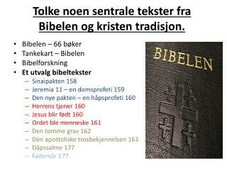 Tolke  noen sentrale tekster fra Bibelen og kristen tradisjon.
