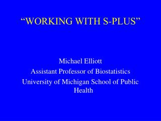 """""""WORKING WITH S-PLUS"""""""