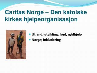 Caritas Norge – Den katolske kirkes hjelpeorganisasjon