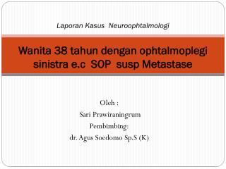 Oleh :  Sari Prawiraningrum Pembimbing: dr.  Agus Soedomo Sp.S  (K)