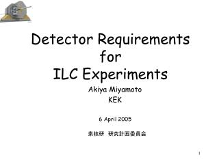 Detector Requirements for ILC Experiments