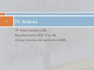 IV. Arbres