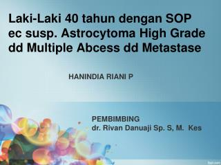 Laki-Laki 40 tahun dengan SOP ec susp. Astrocytoma High Grade dd Multiple Abcess dd Metastase