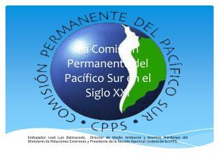 La Comisión Permanente del Pacífico Sur en el Siglo XXI