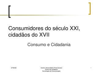 Consumidores do século XXI, cidadãos do XVII