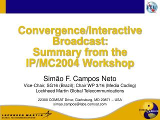 Convergence/Interactive Broadcast: Summary from the IP/MC2004 Workshop