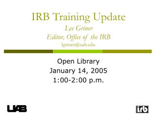 IRB Training Update Lee Griner Editor, Office of the IRB lgriner@uab