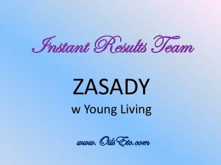 Instant  Results Team ZASADY w Young Living OilsEtc