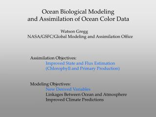 Ocean Biological Modeling and Assimilation of Ocean Color Data Watson Gregg