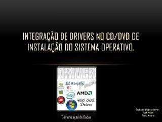 INTEGRA��O DE DRIVERS NO CD/DVD  de Instala��o  DO SISTEMA  OPERATIVO.