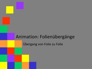 Animation: Folien�berg�nge