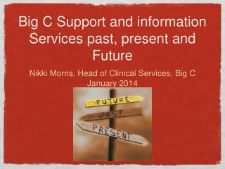 Big C Support and information Services past, present and Future