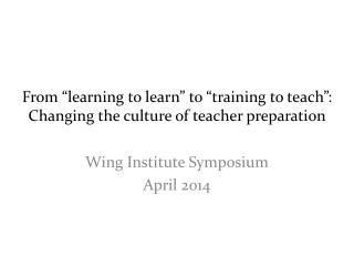"From ""learning to learn"" to ""training to teach"": Changing the culture of teacher preparation"