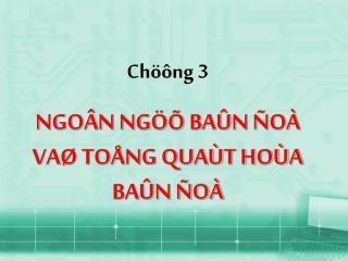 Chöông 3 NGOÂN NGÖÕ BAÛN ÑOÀ VAØ TOÅNG QUAÙT HOÙA BAÛN ÑOÀ