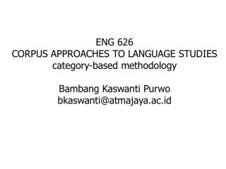 ENG 626 CORPUS APPROACHES TO LANGUAGE STUDIES category-based methodology Bambang Kaswanti Purwo