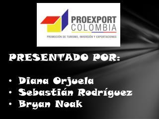 PRESENTADO POR: Diana Orjuela Sebastián Rodríguez Bryan  Noak