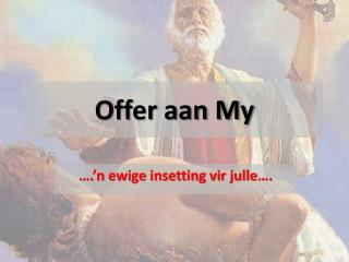 Offer aan My
