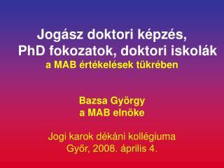 Jogász doktori képzés,  PhD fokozatok, doktori iskolák a MAB értékelések tükrében Bazsa György