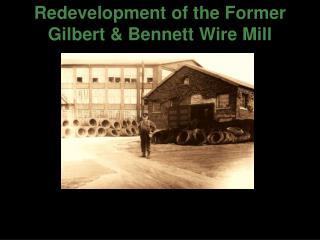 Redevelopment of the Former Gilbert  Bennett Wire Mill