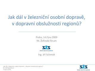 Praha, 14.října 2009 94. Žofínské fórum Ing. Jiří Schmidt