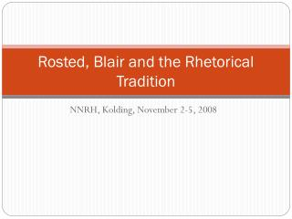 Rosted, Blair and the Rhetorical Tradition